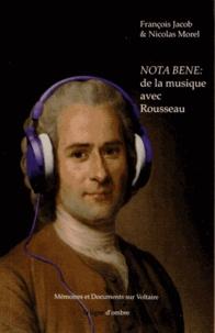 François Jacob et Nicolas Morel - Nota Bene : de la musique avec Rousseau.