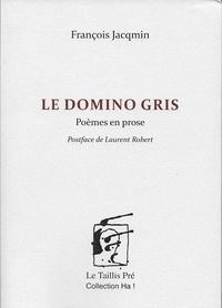François Jacqmin - Le domino gris - Poèmes en prose.