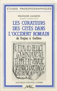 François Jacques - Les curateurs des cités dans l'Occident romain de Trajan à Gallien.
