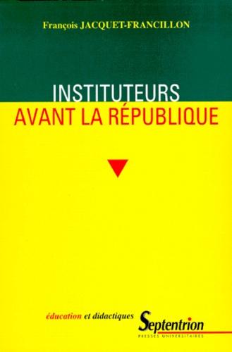 INSTITUTEURS AVANT LA REPUBLIQUE. La profession d'instituteur et ses représentations, de la monarchie de Juillet au second Empire