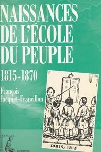 François Jacquet-Francillon - Naissances de l'école du peuple - 1815-1870....