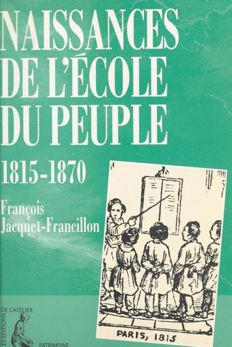 Naissances de l'école du peuple. 1815-1870...