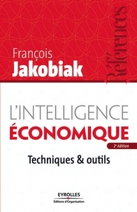 François Jakobiak - L'intelligence économique - Techniques & outils.