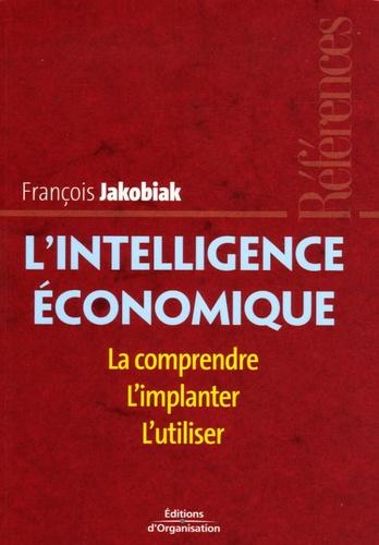 François Jakobiak - L'intelligence économique - La comprendre, l'implanter, l'utiliser.