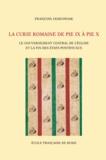 François Jankowiak - La Curie romaine de Pie IX à Pie X - Le gouvernement central de l'Eglise et la fin des Etats pontificaux (1846-1914).