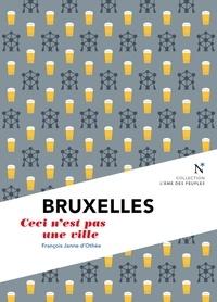 François Janne d'Othée et L'Âme des peuples - Bruxelles : Ceci n'est pas une ville - L'Âme des Peuples - Nouvelle édition.