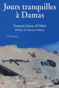 François Janne d'Othée - Jours tranquilles à Damas.