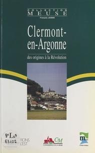 François Jannin - Clermont-en-Argonne : Des origines à la Révolution.