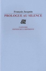 François Jaqmin - Prologue au silence.