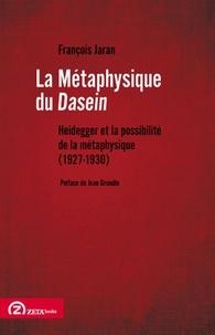 François Jaran - La métaphysique du Dasein - Heidegger et la possibilité de la métaphysique (1927-1930).