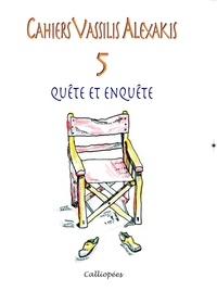 François-Jean Authier et Valérie Zuchuat - Cahiers Vassilis Alexakis 5 - Quête et enquête - Quête et enquête.