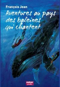 François Jean - Aventures au pays des baleines qui chantent.