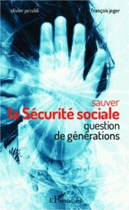 François Jeger et Olivier Peraldi - Sauver la sécurité sociale - Question de générations.