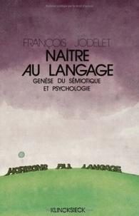 François Jodelet et André Jacob - Naître au langage - Genèse du sémiotique et psychologie.