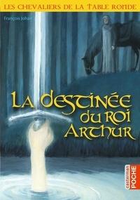 François Johan et Nathaële Vogel - La destinée du roi Arthur.