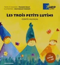 François Joliat et Julie Lenglet-Monnot - Les trois petits lutins - Conte musical. 1 CD audio