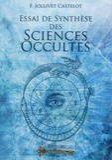 François Jollivet-Castelot - Essai de synthèse des Sciences Occultes.