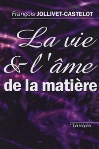 Télécharger un ebook à partir de google books mac os La vie et l'âme de la matière DJVU RTF FB2 par François Jollivet-Castelot 9782909781976 (Litterature Francaise)
