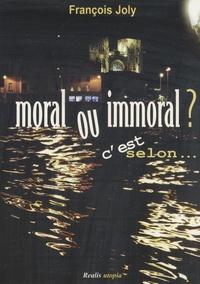 François Joly - Moral ou immoral ? C'est selon....