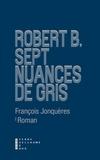 François Jonquères - Robert B., sept nuances de gris.
