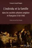 François-Joseph Ruggiu - L'individu et la famille dans les sociétés urbaines anglaise et française (1720-1780).