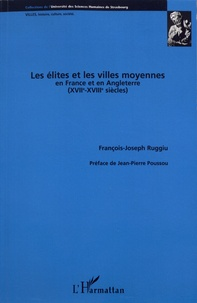 François-Joseph Ruggiu - Les élites et les villes moyennes en France et en Angleterre (XVIIe-XVIIIe siècles).