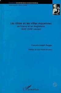 François-Joseph Ruggiu - Les élites et les villes moyennes en France et en Angleterre - XVIIe-XVIIIe siècles.