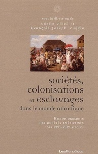 François-Joseph Ruggiu et Cécile Vidal - Sociétés, colonisations et esclavages dans le monde atlantique - Historiographie des sociétés américaines des XVIe-XIXe siècles.