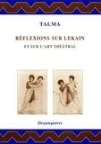 François-Joseph Talma et Pierre Frantz - Réflexions sur Lekain et sur l'art théâtral.