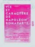 François Joseph Van Meenen et Ralph Waldo Emerson - Vie et caractère de Napoléon Bonaparte.