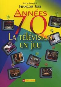 François Jost et  Collectif - Années 70 : la télévision en jeu.