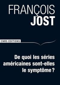 François Jost - De quoi les séries américaines sont-elles le symptôme ?.