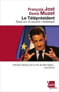 François Jost et Denis Muzet - Le Téléprésident - Essai sur un pouvoir médiatique.