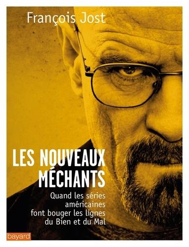 François Jost - Les nouveaux méchants - Quand les séries américaines font bouger les lignes du Bien et du Mal.