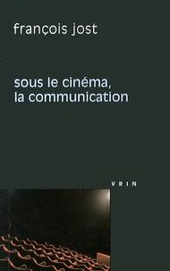 François Jost - Sous le cinéma, la communication.