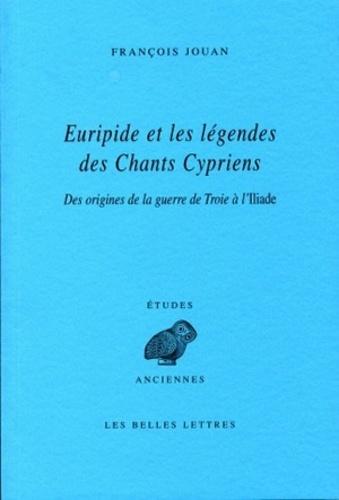 François Jouan - Euripide et les légendes des Chants Cypriens - Des origines de la guerre de Troie à l'Iliade.