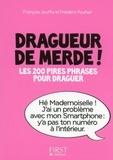 François Jouffa et Frédéric Pouhier - Dragueur de merde ! - Les 200 pires phrases pour draguer.