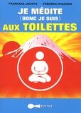 François Jouffa et Frédéric Pouhier - Je médite (donc je suis) aux toilettes.