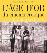 François Jouffa et Tony Crawley - L'âge d'or du cinéma érotique et pornographique 1973-1976.