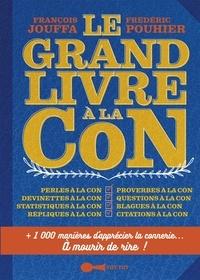 François Jouffa et Frédéric Pouhier - Le grand livre à la con.
