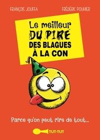 François Jouffa et Frédéric Pouhier - Le meilleur du pire des blagues à la con.