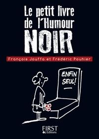 François Jouffa et Frédéric Pouhier - Le petit livre de l'humour noir.