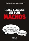 François Jouffa et Frédéric Pouhier - Les 150 blagues les plus machos - Interdit aux femmes (sauf à celles qui ont de l'humour).