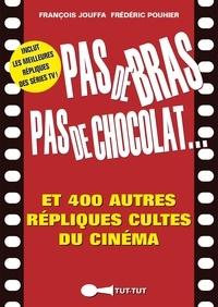 François Jouffa et Frédéric Pouhier - Pas de bras pas de chocolat... - Et 400 autres répliques cultes du cinéma.