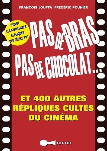 Pas de bras pas de chocolat.... Et 400 autres répliques cultes du cinéma