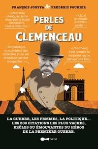 Perles de Clemenceau- La guerre, les femmes, la politique... Les 300 citations les plus vaches, drôles ou émouvantes du héros de la première guerre - François Jouffa | Showmesound.org