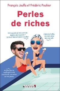 François Jouffa et Frédéric Pouhier - Perles de riches.