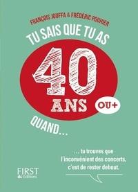François Jouffa et Frédéric Pouhier - Tu sais que tu as 40 ans quand....