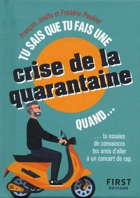 François Jouffa et Frédéric Pouhier - Tu sais que tu fais une crise de la quarantaine quand....