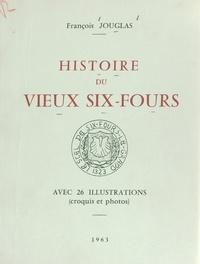 François Jouglas et George Sand - Histoire du vieux Six-Fours - Avec 26 illustrations (croquis et photos).